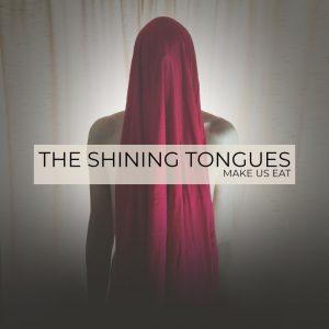 The Shining Tongues - Make Us Eat